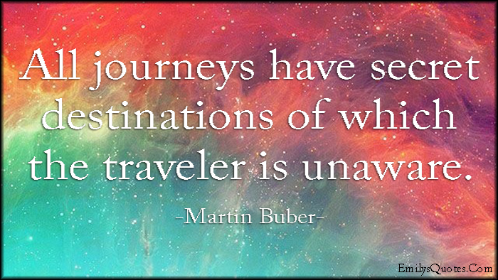 EmilysQuotes.Com - amazing, inspirational, journey, secret destination, travel, unaware, great, Martin Buber