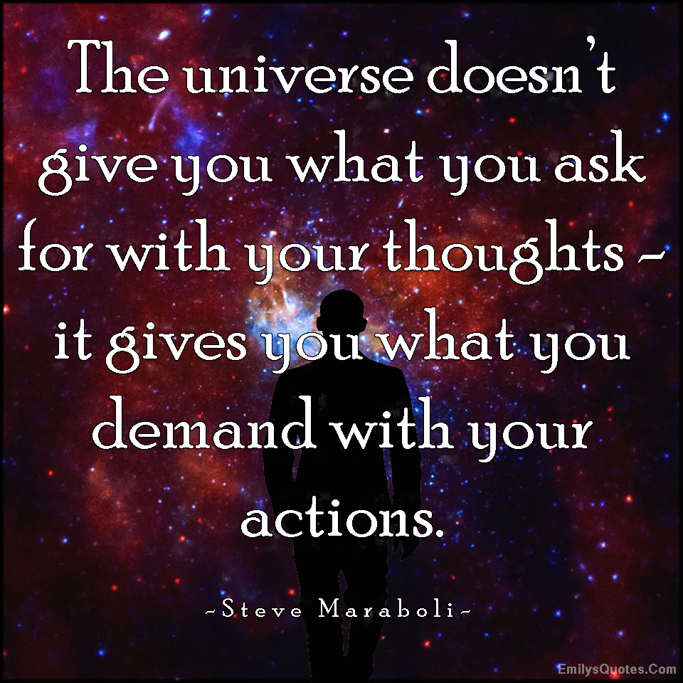 EmilysQuotes.Com - amazing, universe, give, ask, thoughts, demand, actions, attitude, wisdom, Steve Maraboli