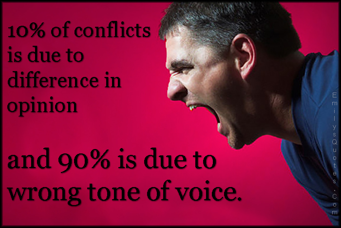 EmilysQuotes.Com - conflict, difference, opinion, wrong tone, voice, communication, reason, anger, unknown