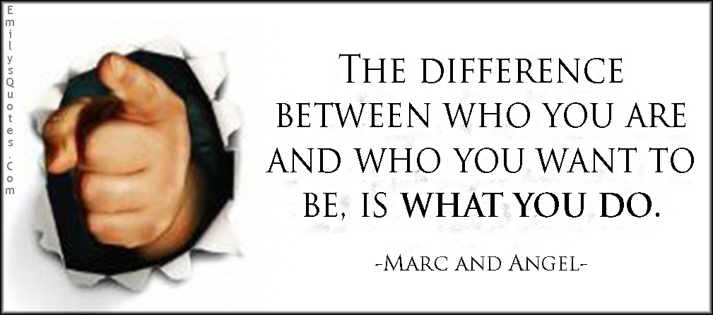 EmilysQuotes.Com - difference, want, attitude, inspirational, Marc and Angel