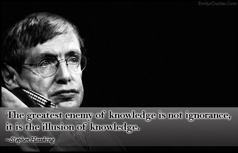 EmilysQuotes.Com - enemy, knowledge, ignorance, illusion, wisdom, intelligent, Stephen Hawking