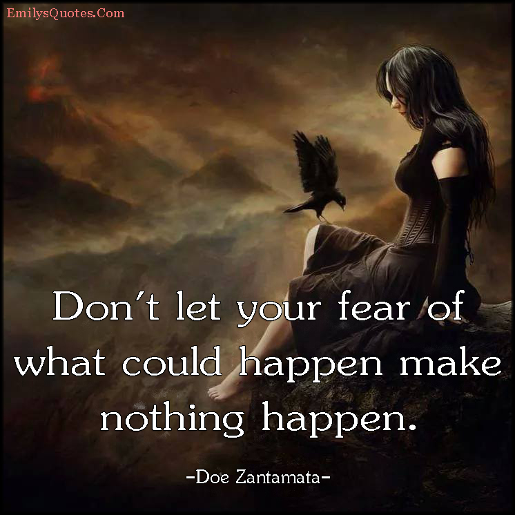 EmilysQuotes.Com - fear, advice, consequences, encouraging, Doe Zantamata