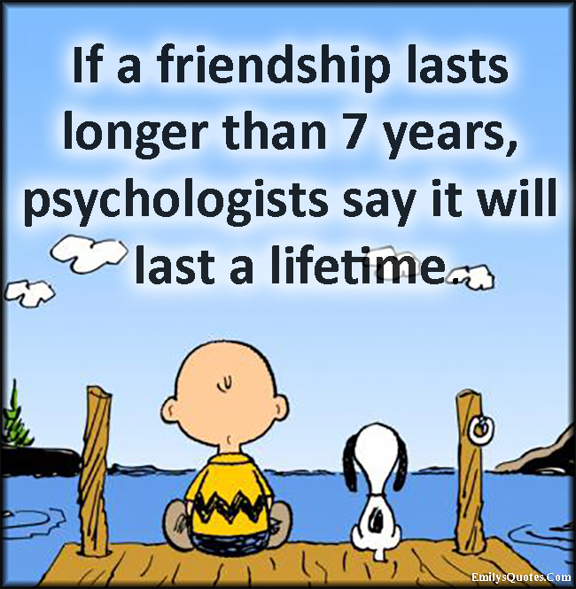 Inspirational Quotes About Friendships Entrancing If A Friendship Lasts Longer Than 7 Years Psychologists Say It