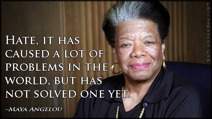 EmilysQuotes.Com - hate, reason, problems, world, solve, negative, Maya Angelou