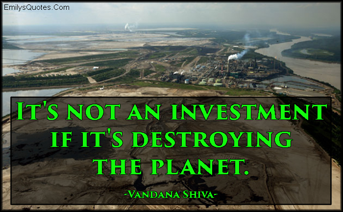 EmilysQuotes.Com - investment, destroy, planet, nature, wisdom, money, Vandana Shiva