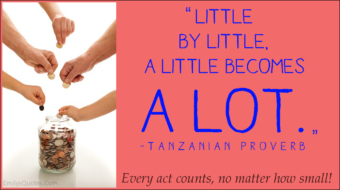EmilysQuotes.Com - kindness, being a good person, little, a lot, proverb, wisdom, inspirational, Tanzanian proverb