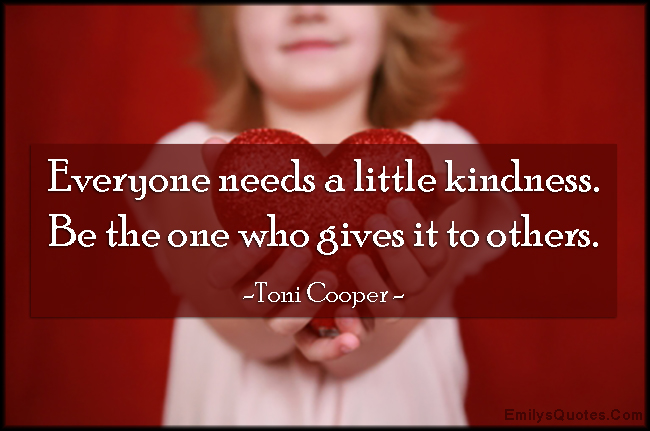 EmilysQuotes.Com - kindness, need, positive, being a good person, love, Toni Cooper