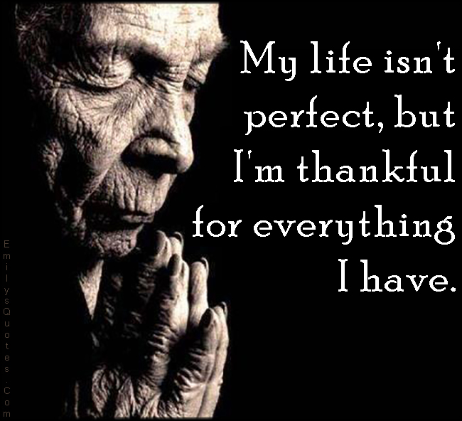 EmilysQuotes.Com - life, perfect, thankful, positive, inspirational, unknown