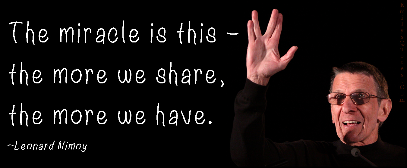 EmilysQuotes.Com - miracle, share, amazing, great, inspirational, being a good person, Vulcan salute, Leonard Nimoy