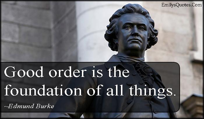 EmilysQuotes.Com - order, foundation, wisdom, intelligent, Edmund Burke
