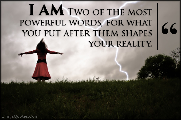 EmilysQuotes.Com - powerful, words, shape, reality, inspirational, motivational, I am, amazing, great, be yourself, unknown