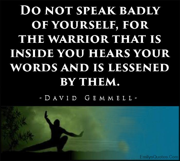 EmilysQuotes.Com - speak, badly, warrior, hear, words, lessened, advice, consequences, David Gemmell