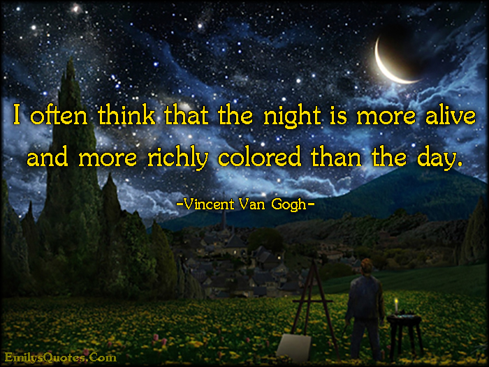 EmilysQuotes.Com - think, night, alive, richly colored, inspirational, art, experience, feeling, Vincent Van Gogh