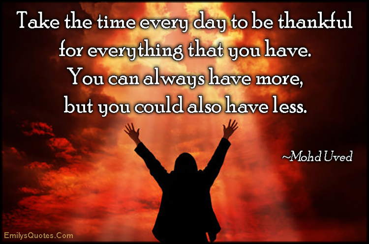 EmilysQuotes.Com - time, thankful, have, more, less, inspirational, Mohd Uved