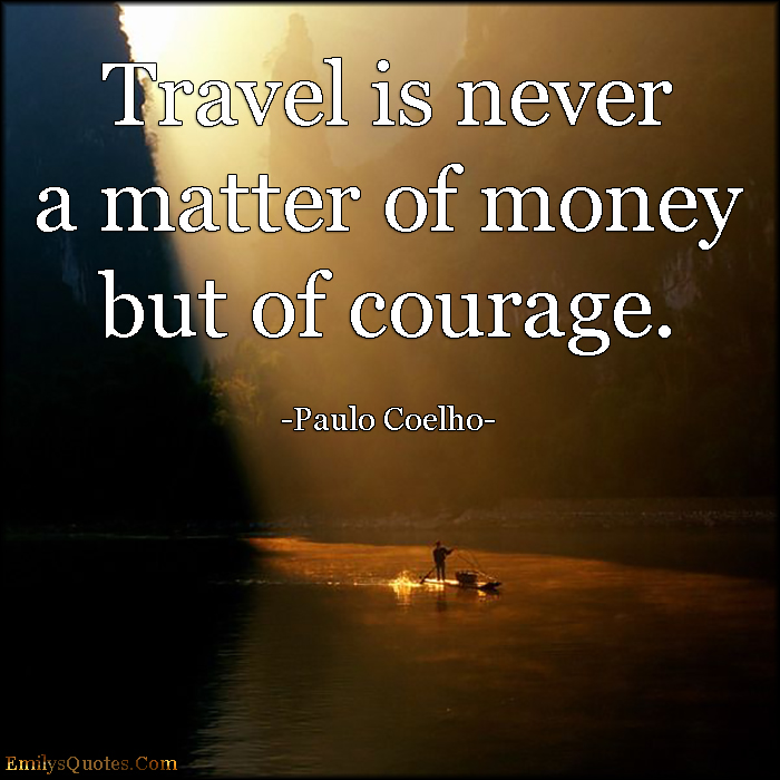 EmilysQuotes.Com - travel, matter, money, courage, inspirational, Paulo Coelho