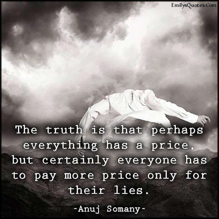 EmilysQuotes.Com - truth, price, pay, lies, wisdom, consequences, Anuj Somany