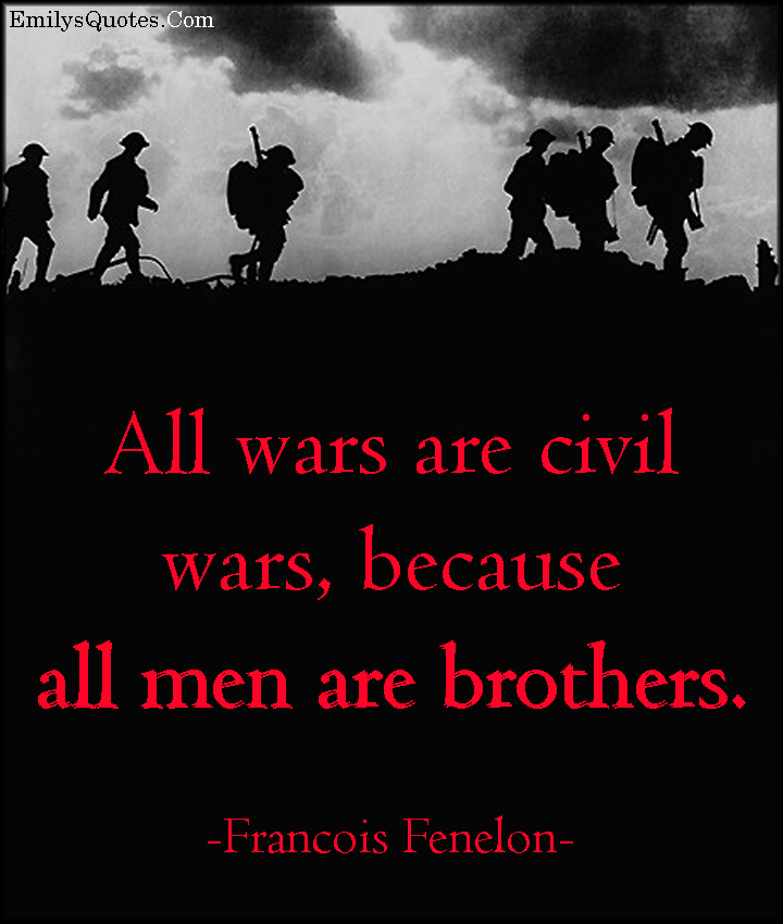 EmilysQuotes.Com - war, civil, people, men, brothers, wisdom, morality, inspirational, amazing, great, Francois Fenelon