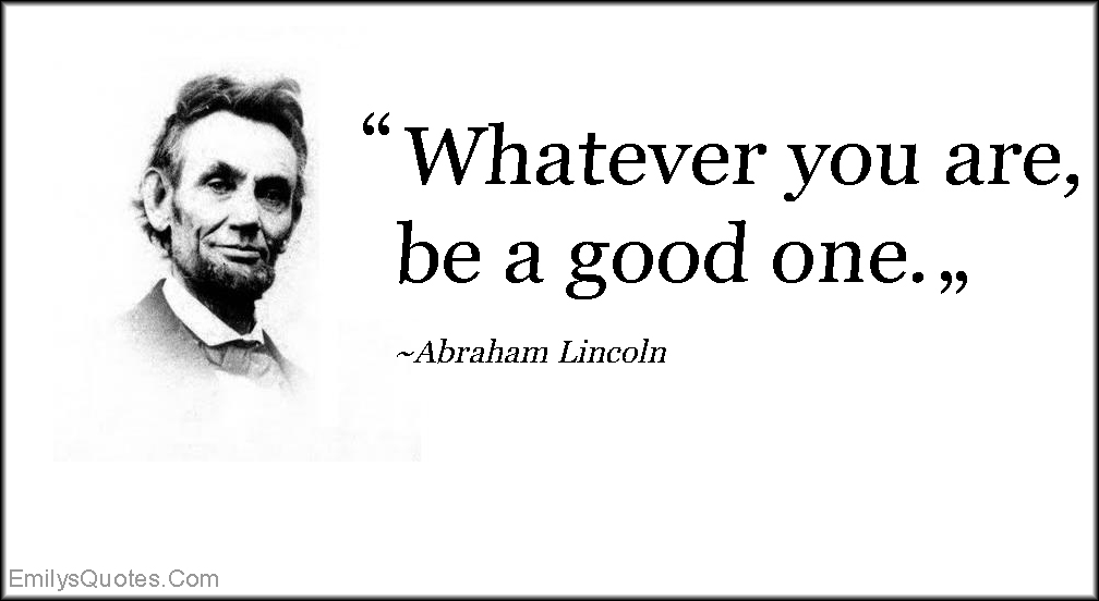 Abraham Lincoln Quotes On Life Stunning Whatever You Are Be A Good One  Popular Inspirational Quotes At