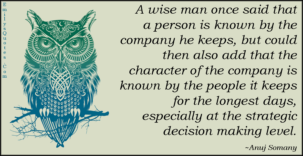 EmilysQuotes.Com - wise, wisdom, people, company, character, decision, intelligent, Anuj Somany