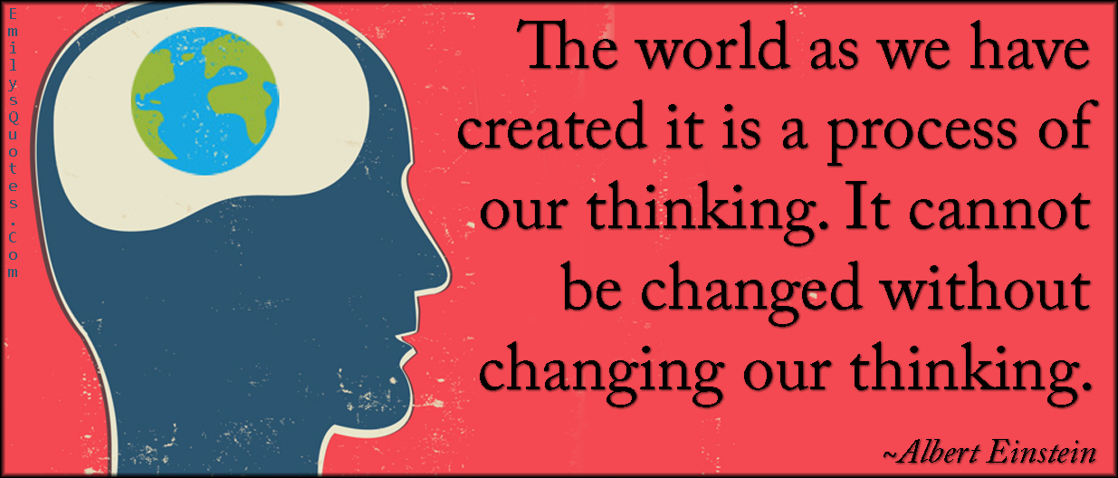 The World As We Have Created It Is A Process Of Our Thinking It