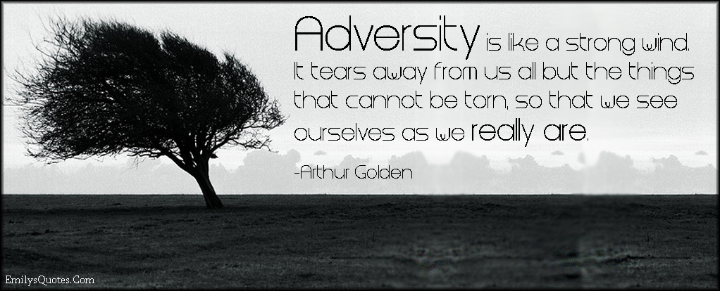 EmilysQuotes.Com - adversity, strong wind, torn, true self, amazing, great, inspirational, life, Arthur Golden
