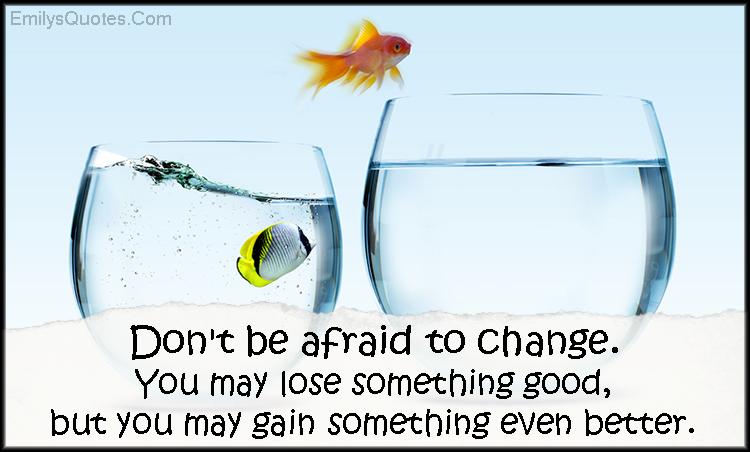 EmilysQuotes.Com - afraid, fear, change, lose, gain, inspirational, positive, encouraging, life, unknown