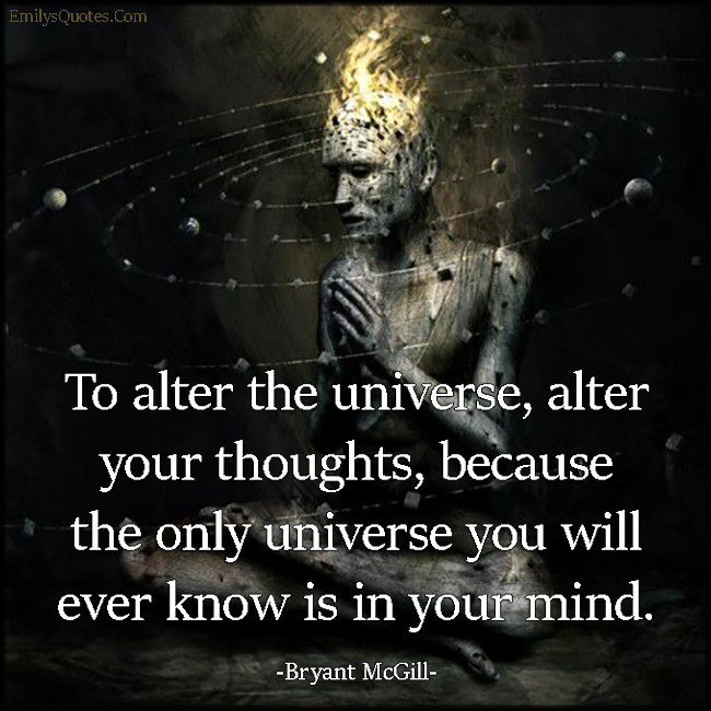 EmilysQuotes.Com - alter, universe, thoughts, thinking, universe, inspirational, wisdom, know, mind, Bryant McGill