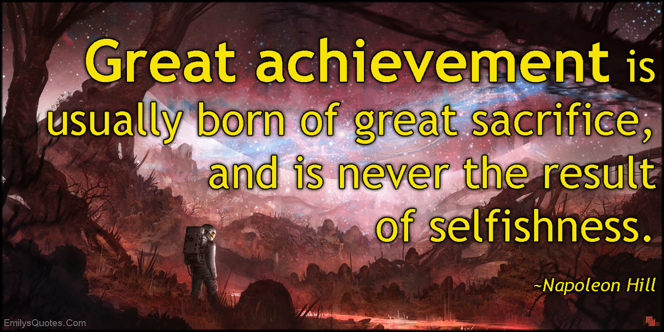 EmilysQuotes.Com - amazing, great, achievement, born, sacrifice, result, selfishness, inspirational, Napoleon Hill