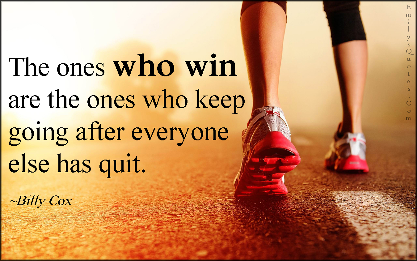 Motivational Quotes To Keep Going In Life: The Ones Who Win Are The Ones Who Keep Going After