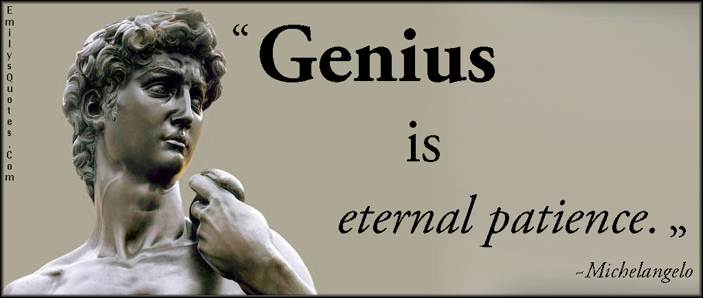 EmilysQuotes.Com - amazing, great, wisdom, genius, eternal, patience, inspirational, Michelangelo