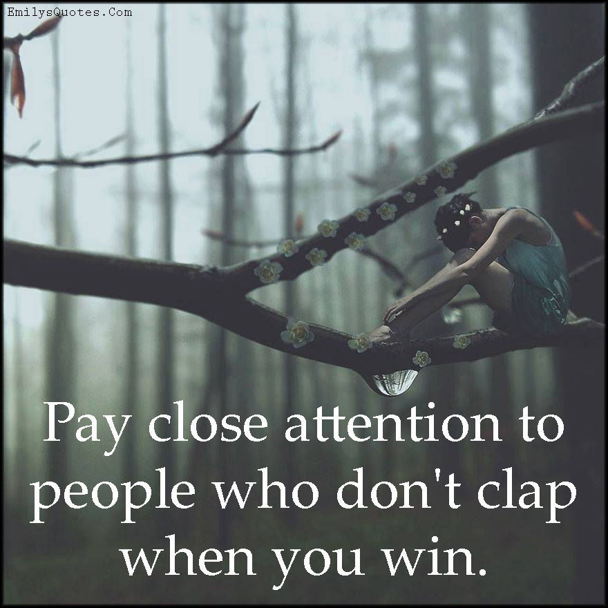 EmilysQuotes.Com - attention, people, don't clap, win, advice, jealousy, unknown