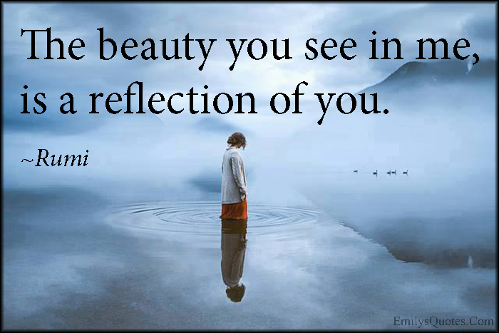 EmilysQuotes.Com - beauty, see, reflection, amazing, great, inspirational, wisdom, being a good person, Rumi