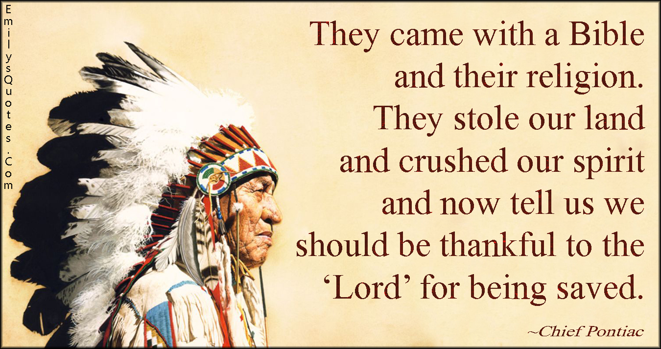 EmilysQuotes.Com - bible, religion, stole, land, crush, spirit, thankful, being saved, sad, negative, pain, native American proverb, proverb, morality, Chief Pontiac