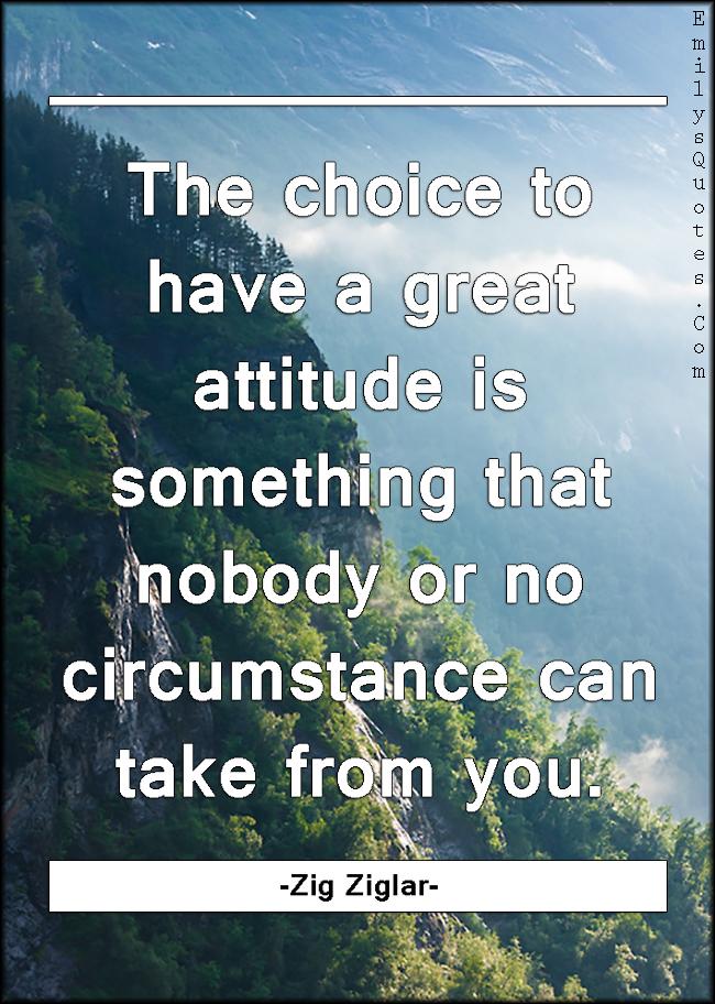 EmilysQuotes.Com - choice, great, attitude, nobody, circumstance, inspirational, Zig Ziglar