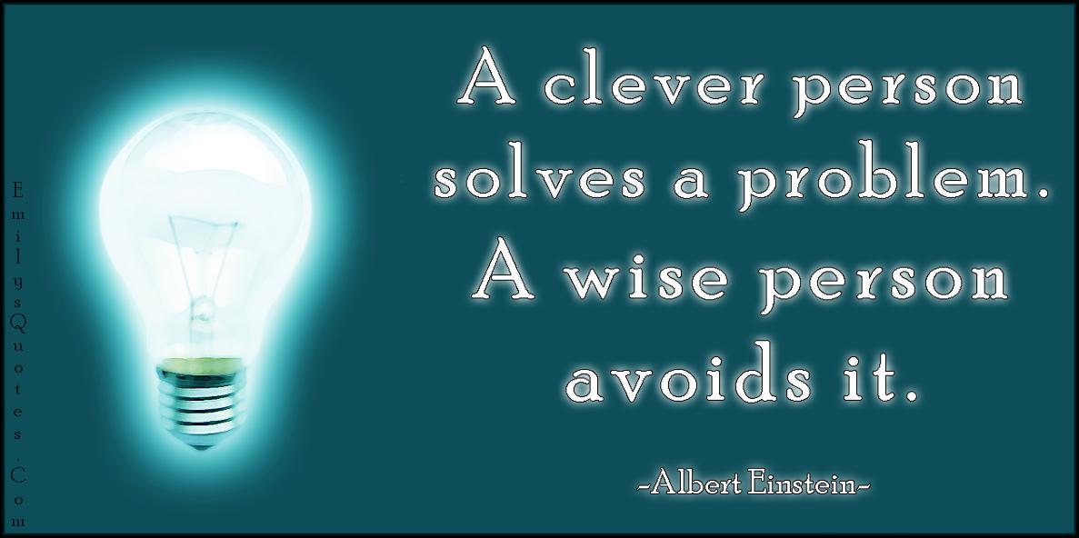 EmilysQuotes.Com - clever, solve, problem, wise, wisdom, avoid, intelligent, Albert Einstein