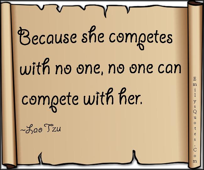 EmilysQuotes.Com - compete, inspirational, wisdom, Lao Tzu