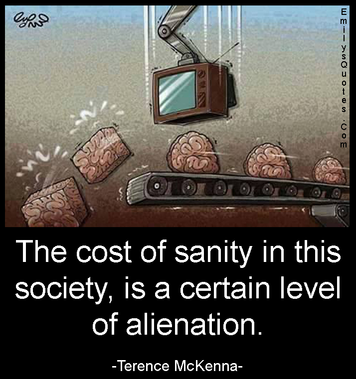 EmilysQuotes.Com - cost, sanity, society, people, certail level, alienation, alone, wisdom, intelligent, Terence McKenna