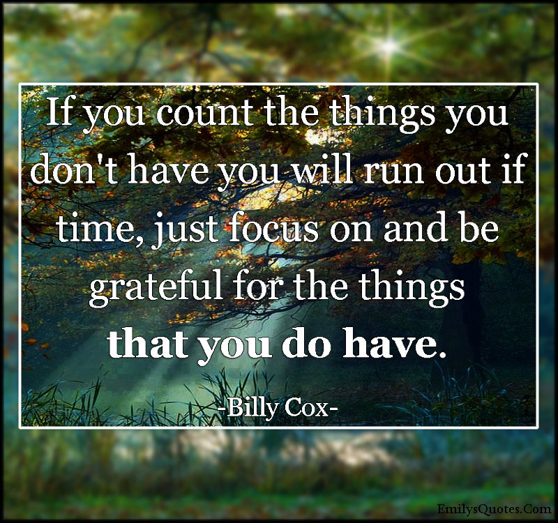 EmilysQuotes.Com - count, don't have, time, focus, grateful, thankful, inspirational, positive, advice, Billy Cox