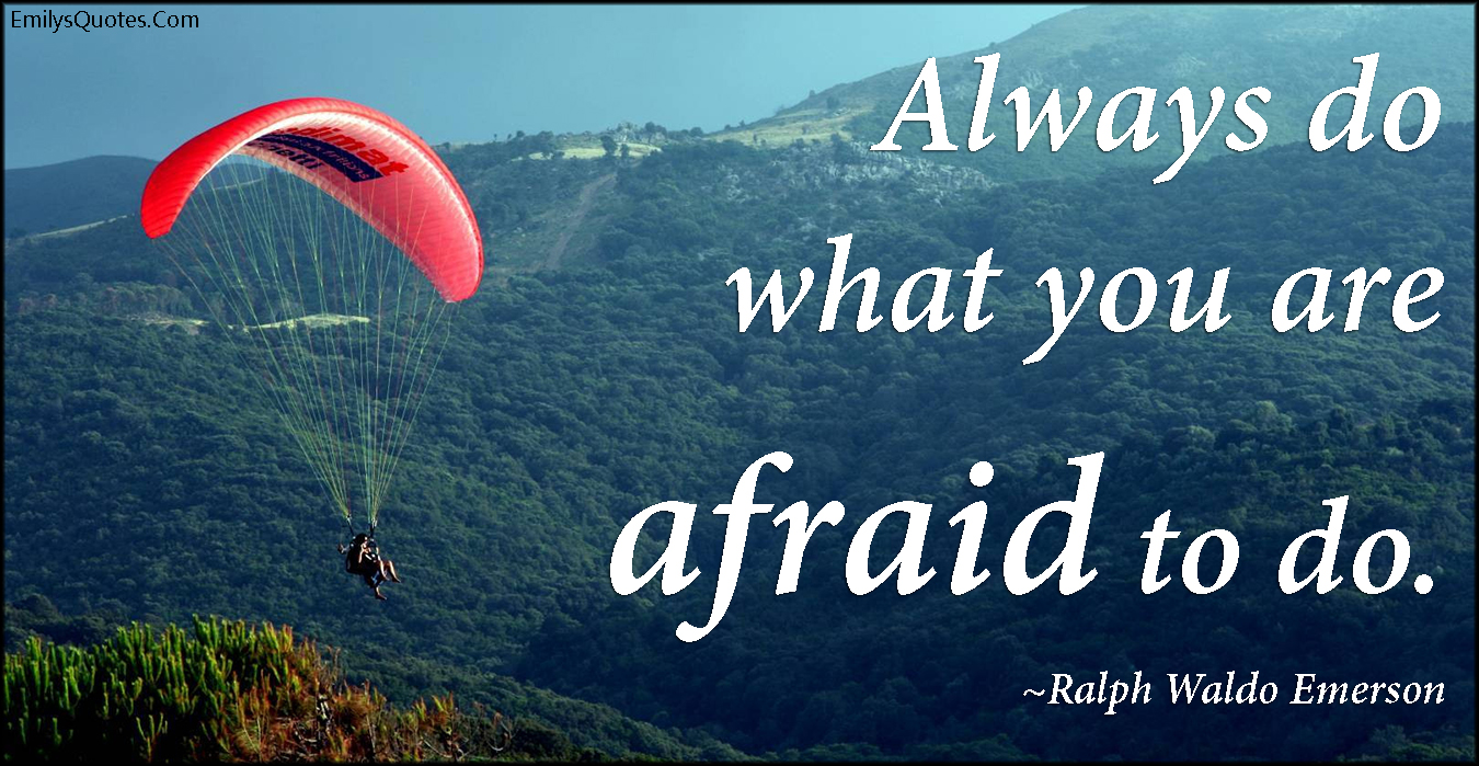EmilysQuotes.Com - do, afraid, fear, inspirational, encouraging, courage, attitude, advice, Ralph Waldo Emerson