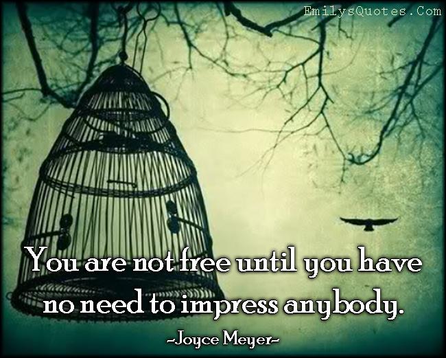 EmilysQuotes.Com - free, need, impress, amazing, great, inspirational, life, freedom, Joyce Meyer