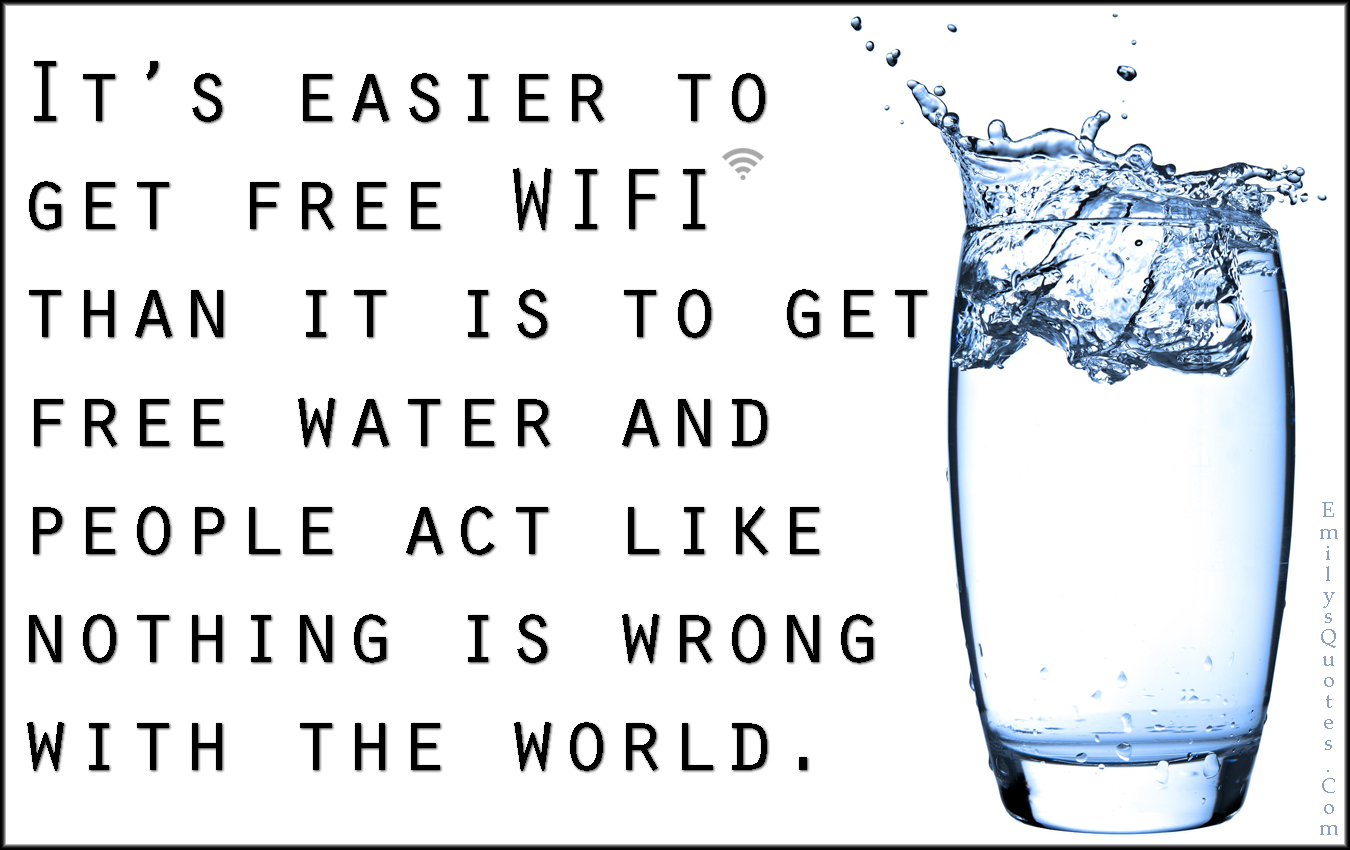 EmilysQuotes.Com - free wifi, free water, people, act, nothing wrong, world, nature, mistake, ignorance, unknown