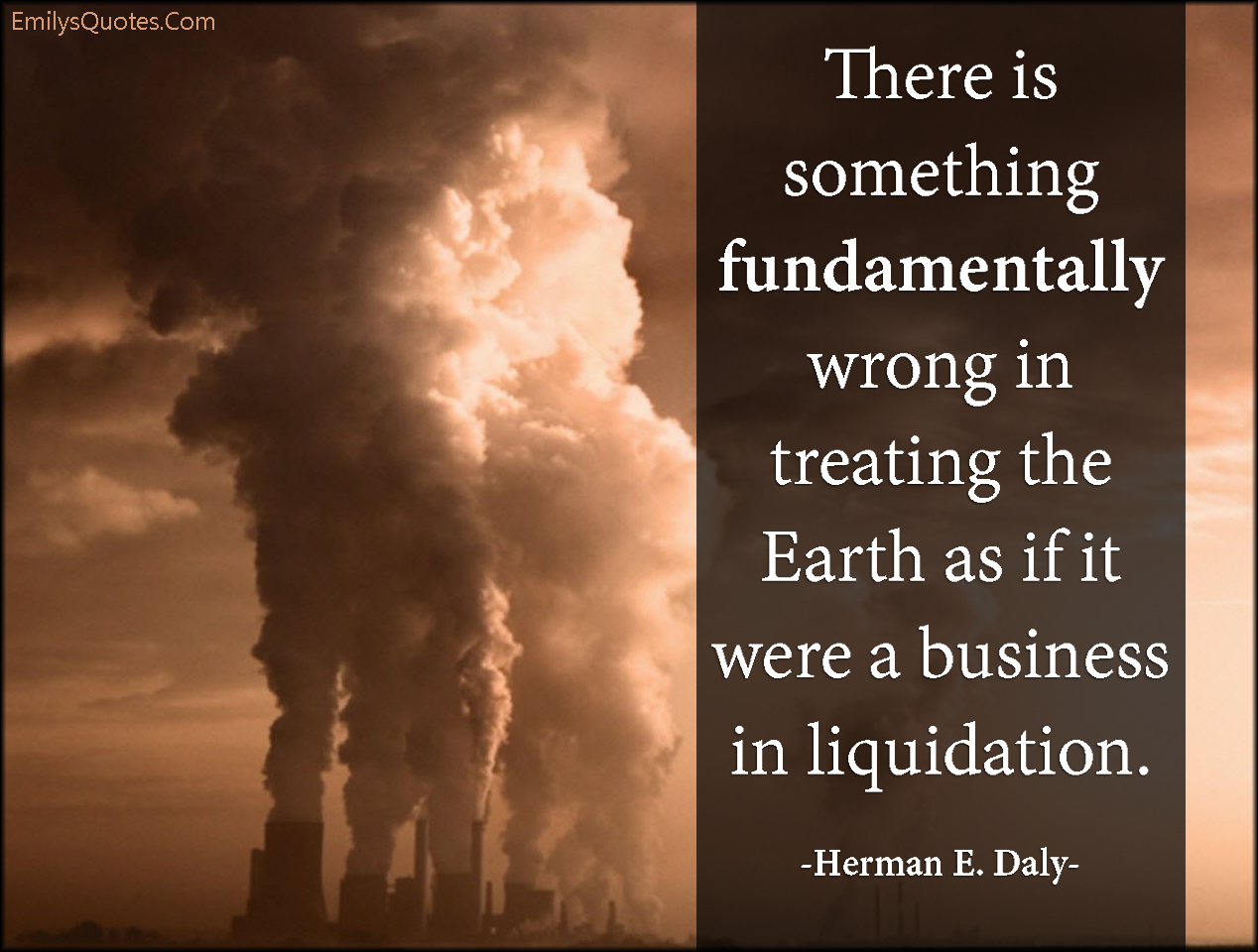 EmilysQuotes.Com - fundamentally wrong, treating, Earth, business of liquidation, nature, sad, mistake, Herman E. Daly