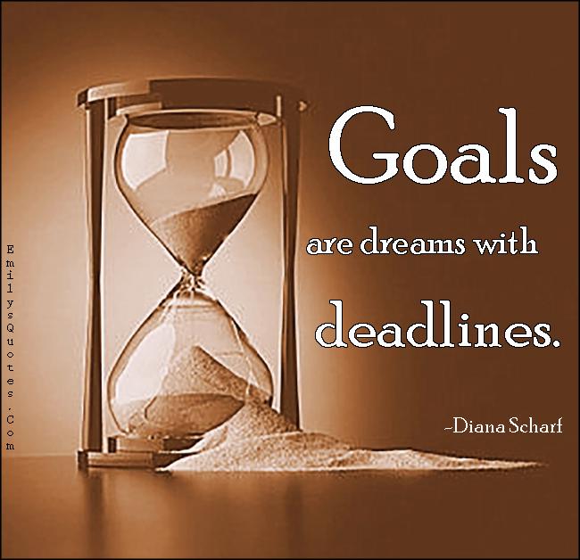EmilysQuotes.Com - goals, dreams, deadlines, inspirational, attitude, Diana Scharf