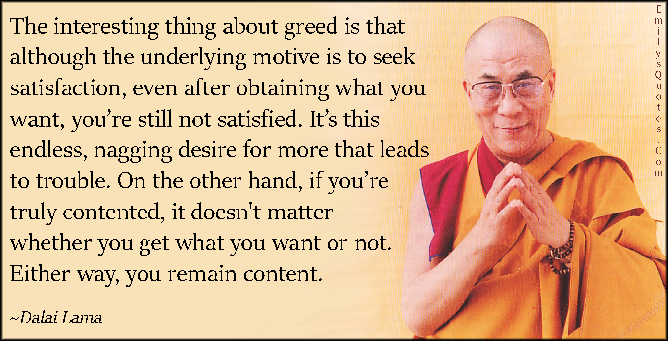 EmilysQuotes.Com - greed, satisfaction, want, desire, trouble, contented, content, wisdom, inspirational, being a good person, freedom, Dalai Lama