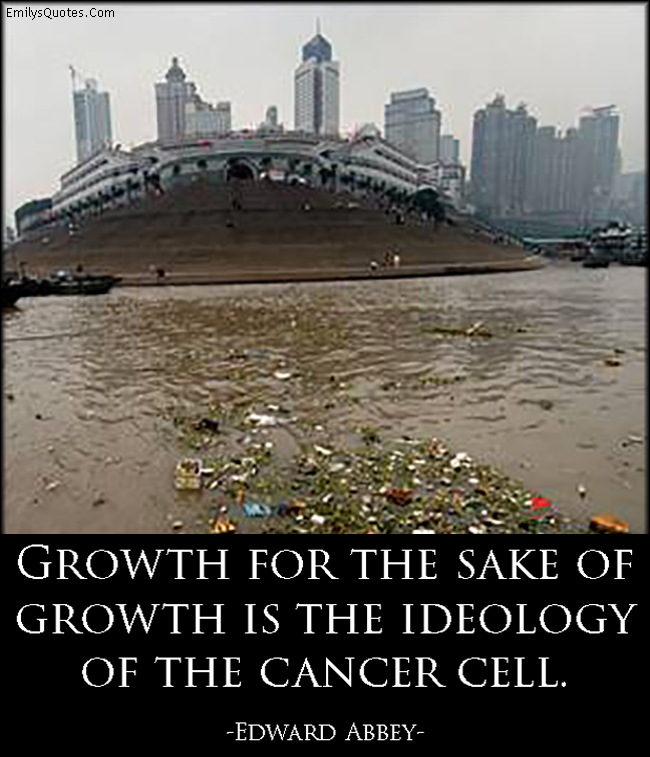 EmilysQuotes.Com - growth, sake, ideology, cancer cell, sad, nature, pollution, people, humanity, Earth, wisdom, Edward Abbey