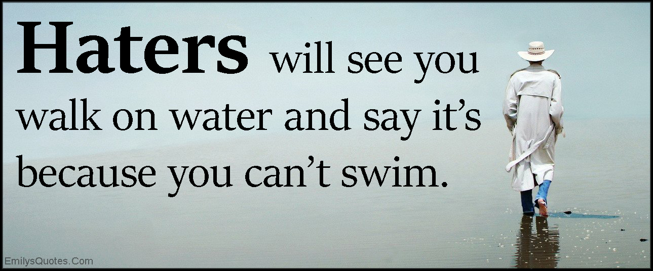 EmilysQuotes.Com - haters, walk on water, swim, funny, negative, people, jealousy, unknown, Anonymous