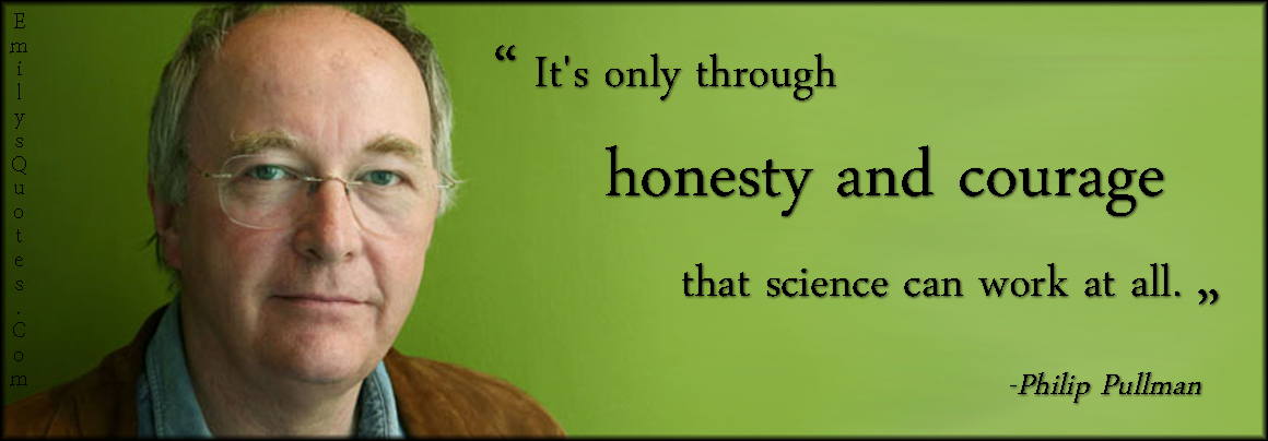 EmilysQuotes.Com - honesty, courage, science, work, inspirational, Philip Pullman
