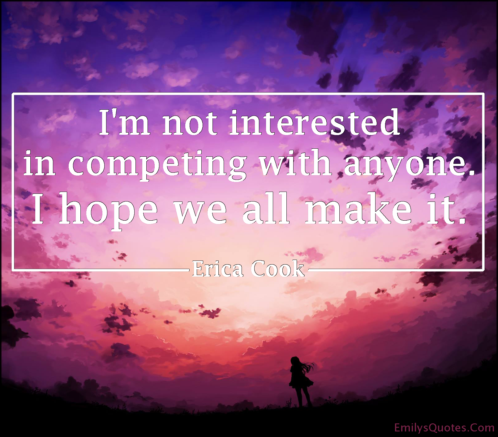 EmilysQuotes.Com - interested, competing, hope, make it, inspirational, being a good person, kindness, positive, life, Erica Cook