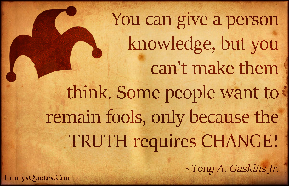 EmilysQuotes.Com - knowledge, think, people, want, fools, truth, change, intelligent, inspirational, Tony A. Gaskins Jr.