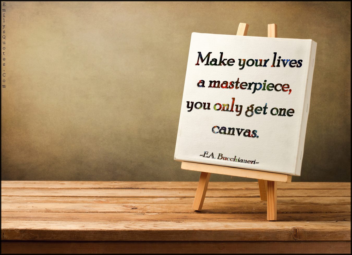 EmilysQuotes.Com - life, masterpiece, canvas, inspirational, advice, E.A. Bucchianeri